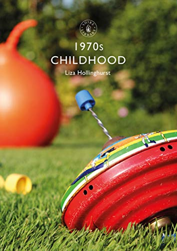 1970s Childhood (Shire Library) by Liza Hollinghurst