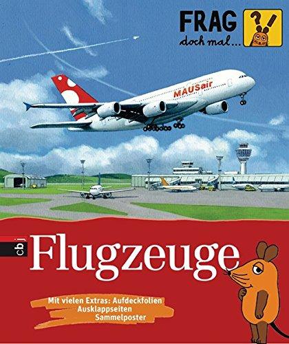 Frag doch mal ... die Maus! - Flugzeuge (Die Sachbuchreihe, Band 6) (Flugzeug-buch Für Kinder)