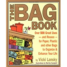 The Bag Book: Over 500 Great Uses and Reuses for Paper, Plastic and Other Bags to Organize and Enhance Your Life