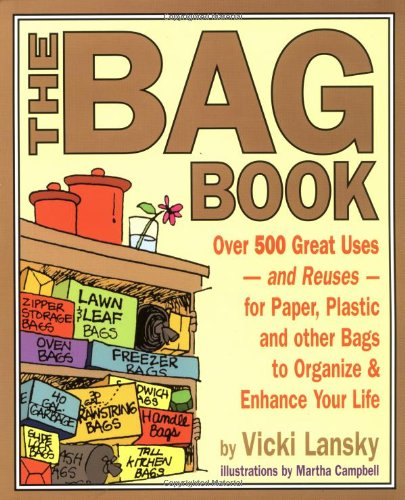 The Bag Book: Over 500 Great Uses and Reuses for Paper, Plastic and Other Bags to Organize and Enhance Your Life (Lansky, Vicki) (Llc Reuse Books)