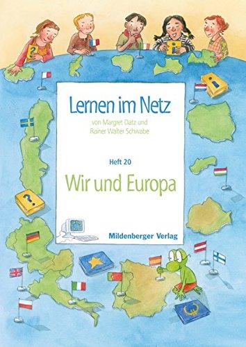 Lernen im Netz / Fächerübergreifende Arbeitsreihe mit dem Schwerpunkt Sachunterricht: Lernen im Netz / Lernen im Netz, Heft 20: Wir und Europa: ... mit dem Schwerpunkt Sachunterricht