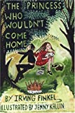 The Princess Who Wouldn't Come Home by Irving Finkel (2008-09-09)