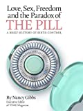 Love, Sex, Freedom and the Paradox of the Pill: A Brief History of Birth Control