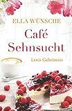 Café Sehnsucht: Lenis Geheimnis