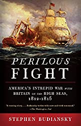 Perilous Fight: America's Intrepid War with Britain on the High Seas, 1812-1815