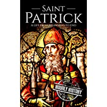 Saint Patrick: A Life From Beginning to End