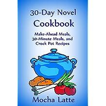 30-Day Novel Cookbook: Make-Ahead Meals, 30-Minute Meals, and Crock Pot Recipes (English Edition)