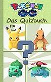 Pokémon GO - Das Quizbuch: Alter 8-14 Jahre; Inoffizielles Pokemon GO Buch (raten, Rätsel, Quiz, Fragen, lustig, lachen, witzig; Pokemon GO für Kinder, ... Pikachu, Schiggy) (Pokemon GO Lachen & Spaß)