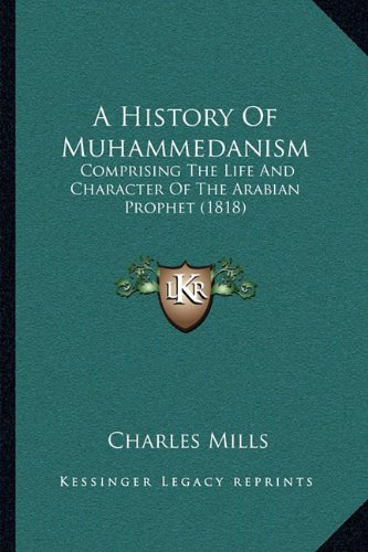 A History of Muhammedanism: Comprising the Life and Character of the Arabian Prophet (1818)