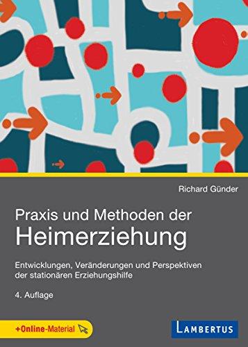 Praxis und Methoden der Heimerziehung: Entwicklungen, Veränderungen und Perspektiven der stationären Erziehungshilfe