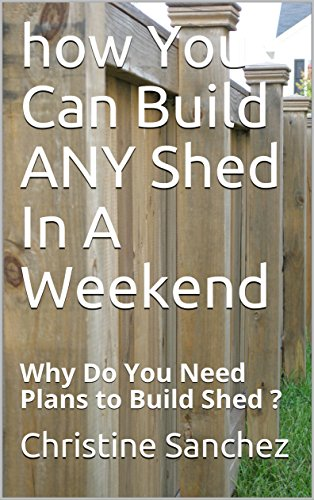 Storage Shed Kit (how You Can Build ANY Shed In A Weekend : Why Do You Need Plans to Build Shed ? (English Edition))