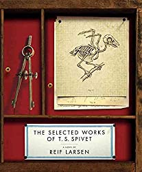 [The Selected Works of T. S. Spivet] (By: Reif Larsen) [published: May, 2009]