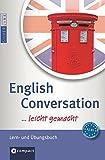English Conversation ...leicht gemacht: Nachschlagewerk & Übungsbuch für die korrekte Konversation auf Englisch