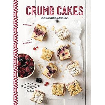 Crumb cakes: 30 recettes aux 2 textures