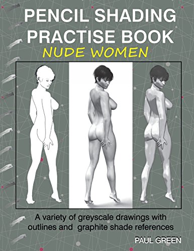 Pencil Shading Practise Book - Nude Women: A variety of greyscale drawings with outlines and graphite shade references