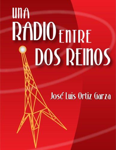 Una radio entre dos reinos por José Luis Ortiz Garza