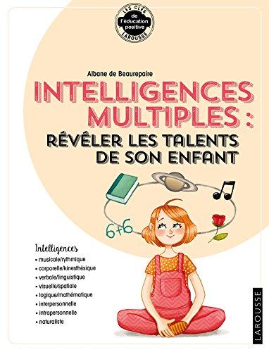 Les clés de l'éducation positive Larousse : Intelligences multiples : révéler les talents de son enfant