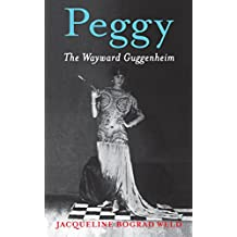 Peggy: The Wayward Guggenheim (English Edition)