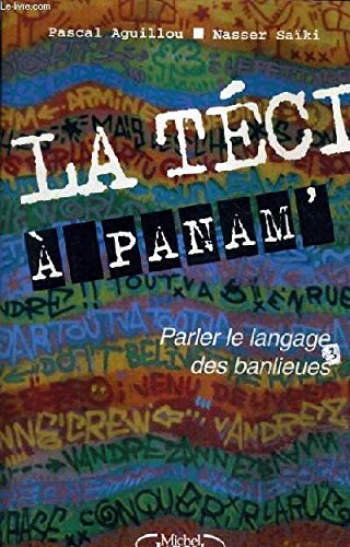 La téci à Panam : Parler le langage des banlieues par P Aguillou, N Saiki