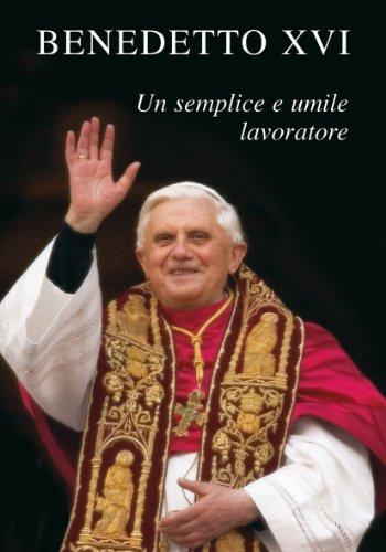 Benedetto XVI. Un semplice e umile lavoratore