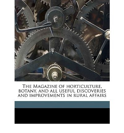 The Magazine of Horticulture, Botany, and All Useful Discoveries and Improvements in Rural Affairs Volume V.16 1850 (Paperback) - Common