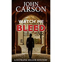 WATCH ME BLEED (DI Frank Miller Series Book 4)