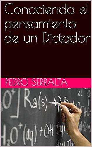 Conociendo el pensamiento de un Dictador por Pedro Serralta