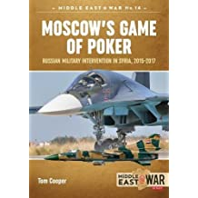 Moscow's Game of Poker: Russian Military Intervention in Syria, 2015-2017 (Middle East@war, Band 12)