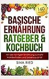 Basischer Ernährung Ratgeber & Kochbuch: Mit der richtigen Ernährung zu mehr Wohlbefinden und Lebensqualität. 160 Rezepte und eine Anleitung zum Basenfasten.
