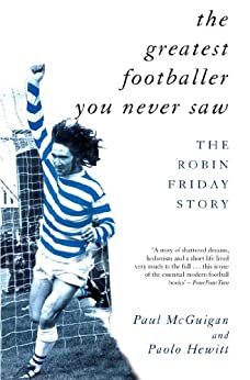 The Greatest Footballer You Never Saw: The Robin Friday Story par [McGuigan, Paul]
