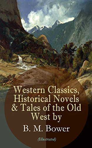 western-classics-historical-novels-tales-of-the-old-west-by-b-m-bower-illustrated-including-the-flyi