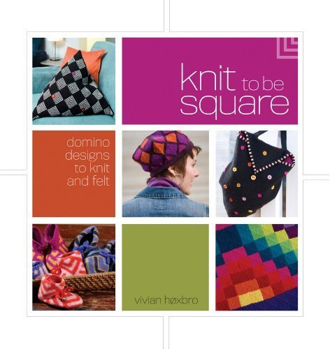 Knit to be Square Domino Designs to Knit and Felt by Hoxbro, Vivian ( Author ) ON Nov-01-2008, Paperback (Interweave Felt)