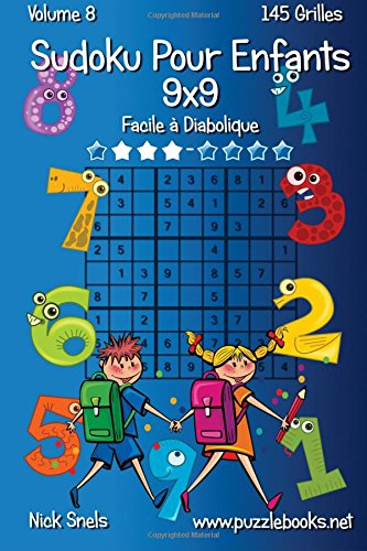 Sudoku Classique Pour Enfants 9x9 - Facile à Diabolique - Volume 8 - 145 Grilles par Nick Snels