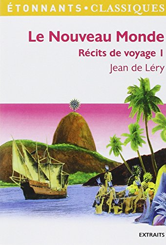 Le Nouveau Monde : Histoire d'un voyage fait en la terre du Brésil