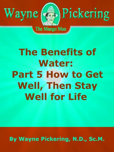 The Benefits of Water: Part 5 How to Get Well, Then Stay Well for Life