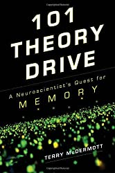 101 Theory Drive: A Neuroscientist's Quest for Memory by Terry McDermott (2010-04-06)