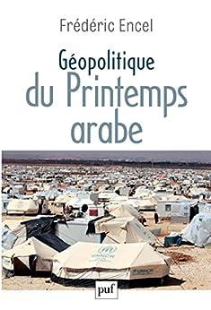 Géopolitique du Printemps arabe par [Encel, Frédéric]