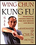 Wing Chun Kung Fu: Traditional Chinese King Fu for Self-Defense and Health