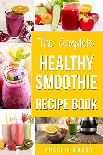 Smoothie Recipe Book: Recipes And Juice Book Diet Maker Machine Cookbook Cleanse Bible (Smoothie Recipe Book Smoothie Recipes Smoothie Recipes Smoothie ... Maker Machine Smoo) (English Edition)