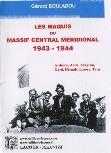 Le maquis du Massif central mridional 1943-1944 : Ardche, Aude, Aveyron, Gard, Hrault, Lozre, Tarn