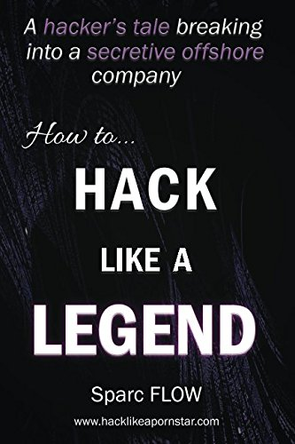 How to Hack Like a LEGEND: A hacker's tale breaking into a secretive offshore company (Hacking the Planet) por Sparc FLOW