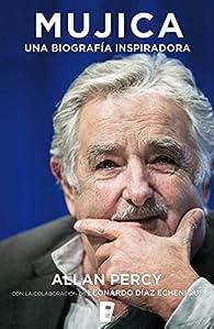 Mujica. Una biografía inspiradora par Allan Percy