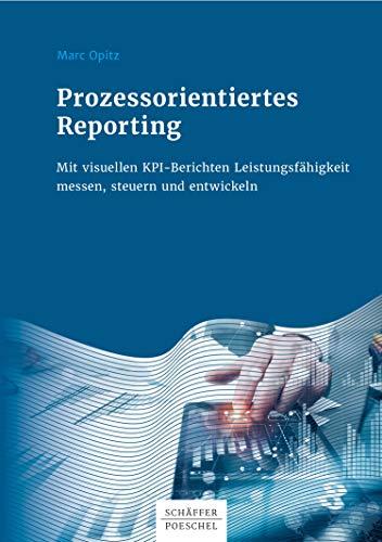 Prozessorientiertes Reporting: Mit visuellen KPI-Berichten Leistungsfähigkeit messen, steuern und entwickeln