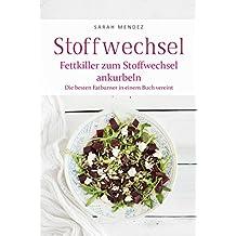 Stoffwechsel: Fettkiller zum Stoffwechsel ankurbeln - Die besten Fatburner in einem Buch vereint