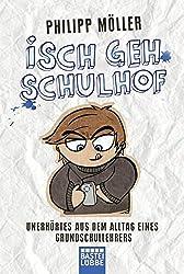 Isch geh Schulhof: Unerhörtes aus dem Alltag eines Grundschullehrers