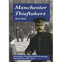 Manchester Thieftakers: Policing in Victorian and Edwardian Manchester, 1825-1914