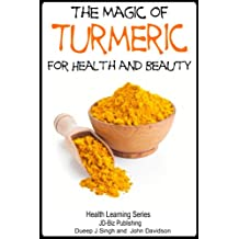The Magic of Turmeric For Health and Beauty (Health Learning Series Book 58) (English Edition)