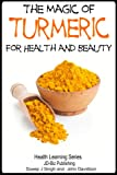 The Magic of Turmeric For Health and Beauty (Health Learning Series Book 58)