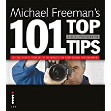 Michael Freeman's 101 Top Digital Photography Tips