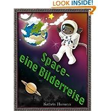 Space - eine Bilderreise durch den Weltraum (Für Kinder ab 3 Jahren): Jetzt das Buch kostenlos mit Kindle Unlimited lesen! (German Edition)